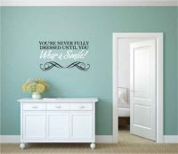 You're Never Fully Dressed Until You Wear a Smile Vinyl Wall Words Decal Sticker Graphic