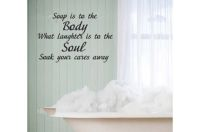 Soap Is to the Body What Laughter Is to the Soul. Soak Your Cares Away Wall Decal Words
