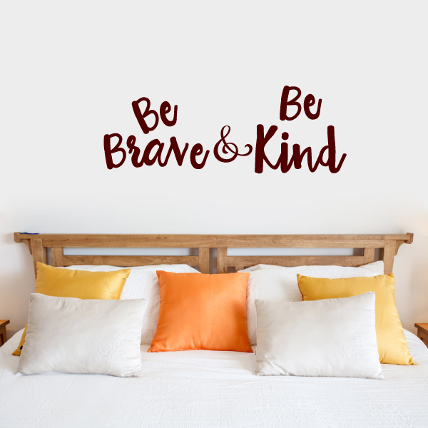 Be Brave and Be Kind Vinyl Wall Words Decal Sticker Graphic