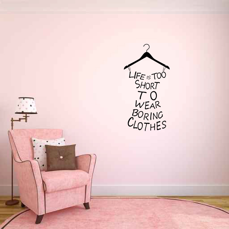 Life Is Too Short to Wear Boring Clothes Vinyl Wall Decal Words