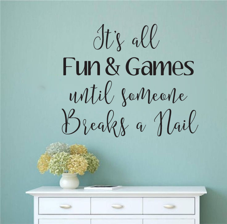Its All Fun and Games Until Someone Breaks A Nail Vinyl Wall Words Decal Sticker