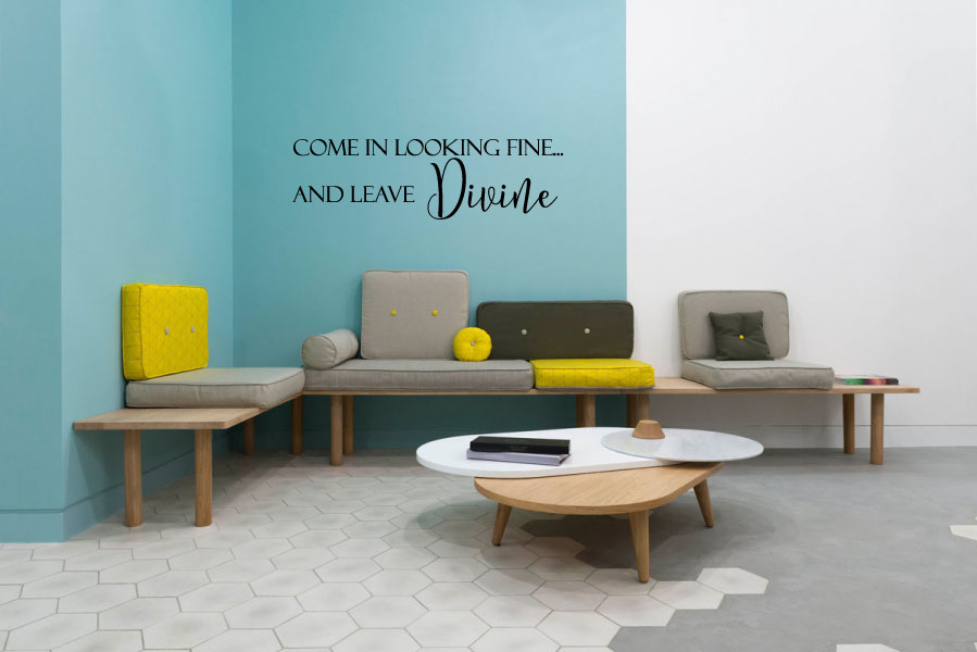 Come In Looking Fine and Leave Divine Vinyl Wall Words Decal Sticker Graphic