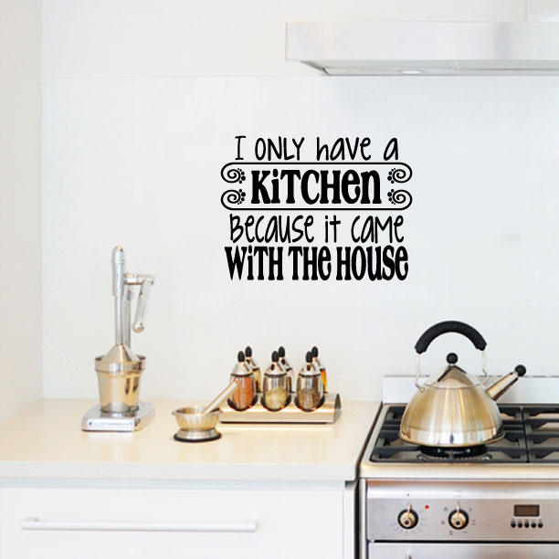 I Only Have a Kitchen Because It Came With The House Vinyl Wall Words Decal Sticker