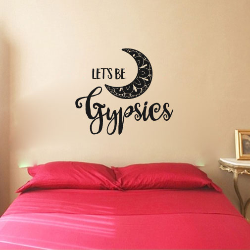 Lets Be Gypsies Vinyl Wall Words Decal Sticker