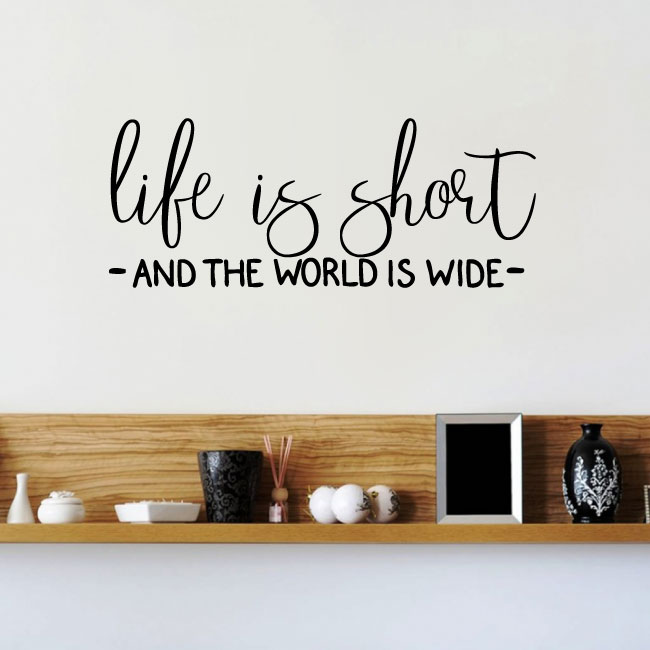 Life is Short and the World is Wide Vinyl Wall Words Decal Sticker Graphic